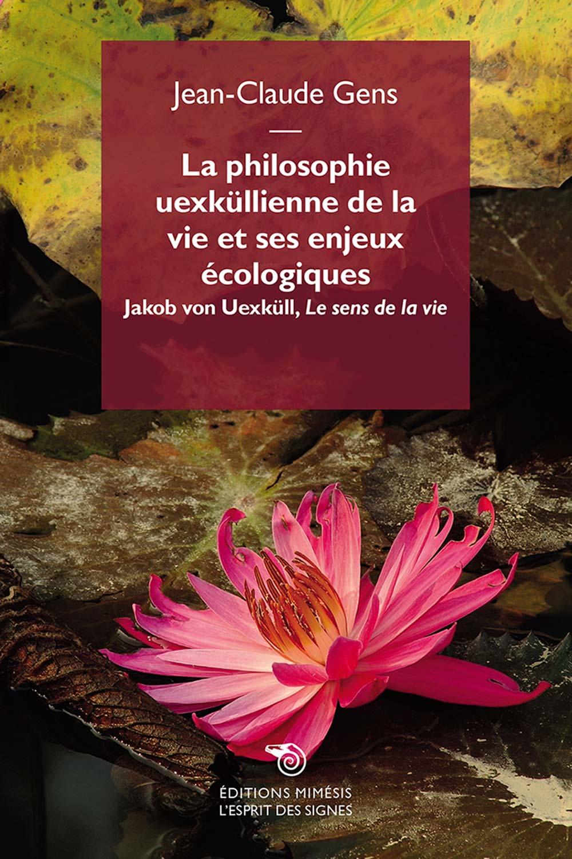 La philosophie uexküllienne de la vie et ses enjeux écologiques: Jakob von Uexküll, Le sens de la vie Book Cover