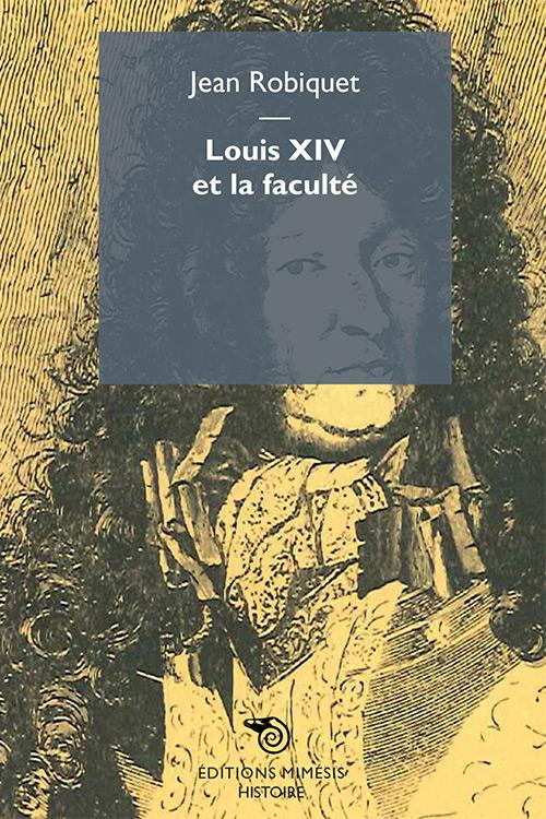 france-histoire-robiquet-louis-xiv-faculté.indd